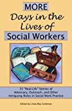 "More Days in the Lives of Social Workers: 35 ""Real-Life"" Stories of Advocacy, Outreach, and Other Intriguing Roles in Social Work Practice (Volume 2)"