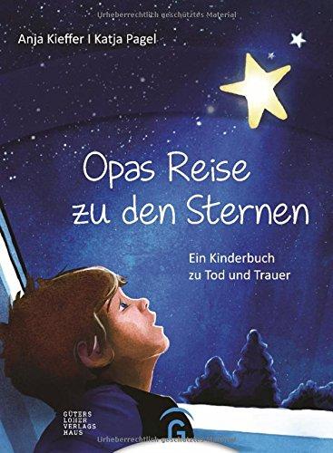 Opas Reise zu den Sternen: Ein Kinderbuch zu Tod und Trauer Gebundenes Buch – 25. August 2014 Anja Kieffer Katja Pagel Gütersloher Verlagshaus 3579073060