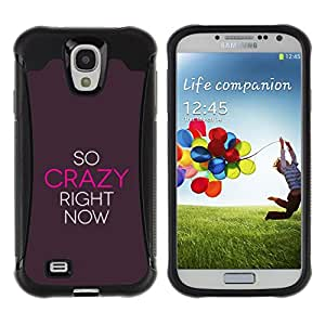 WAWU Funda Carcasa Bumper con Absorci??e Impactos y Anti-Ara??s Espalda Slim Rugged Armor -- crazy now motivational quote inspiration -- Samsung Galaxy S4 I9500