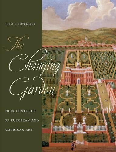 Read Online The Changing Garden: Four Centuries of European and American Art ebook