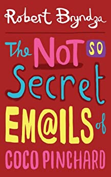The Not So Secret Emails Of Coco Pinchard (Coco Pinchard Series Book 1) by [Bryndza, Robert]