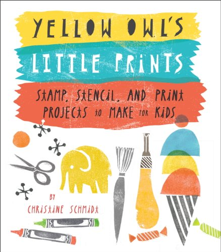 - Yellow Owl's Little Prints: Stamp, Stencil, and Print Projects to Make for Kids