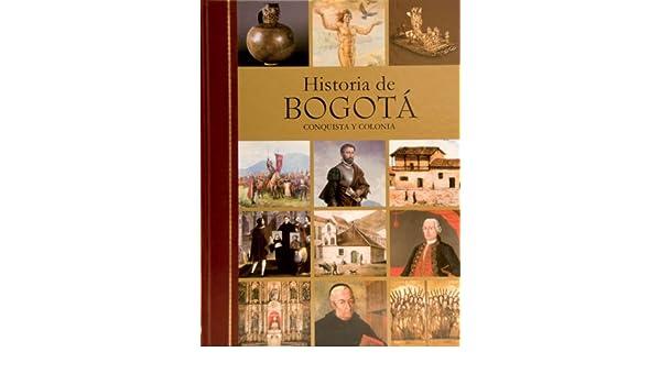 Amazon.com: Historia de Bogota: Conquista y colonia, Siglo XIX, Siglo XX (Spanish Edition) (9789588293318): Fabio Zambrano Pantoja, Eugenio Gutierrez Cely, ...