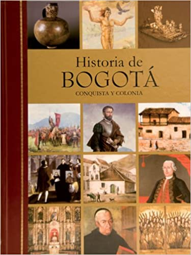 Historia de Bogota: Conquista y colonia, Siglo XIX, Siglo XX (Spanish Edition) (Spanish) Second Edition, Second edition Edition