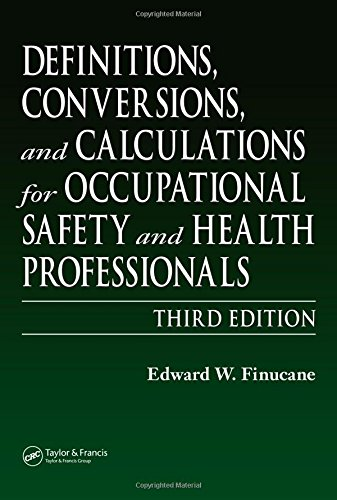 Definitions, Conversions, and Calculations for Occupational Safety and Health Professionals (Definitions, Conversions &a
