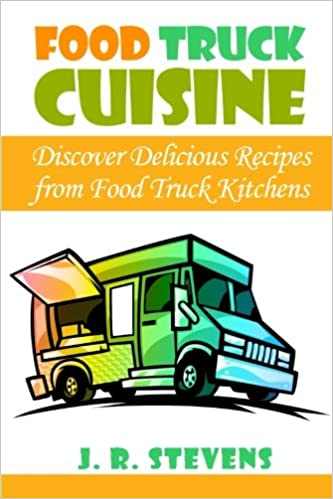Food truck cuisine discover delicious recipes from food truck food truck cuisine discover delicious recipes from food truck kitchens j r stevens 9781517029128 amazon books forumfinder Images