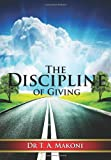 The Discipline of Giving, T. Makoni, 1490945628