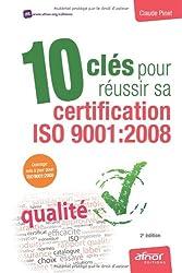 10 clés pour réussir sa certification ISO 9001 : 2008 - Ouvrage mise à jour pour ISO 9011 : 2008