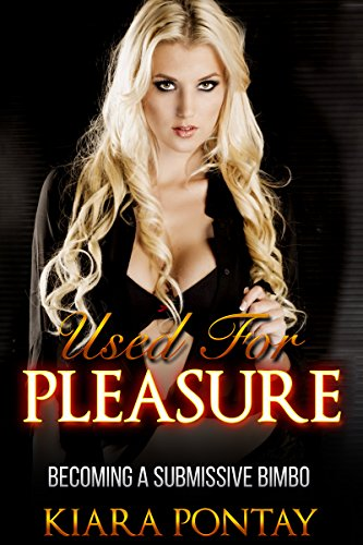 Used For Pleasure: Becoming A Submissive Bimbo
