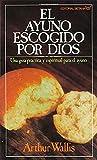 El Ayuno Escogido Por Dios, Arthur Wallis, 0881130060