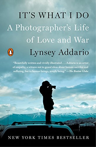 It's What I Do: A Photographer's Life of Love and War (The Things I Do For Love)