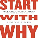 Start with Why: How Great Leaders Inspire Everyone to Take Action (Int'l Edit.) Audiobook by Simon Sinek Narrated by Simon Sinek