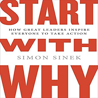 amazon com start with why how great leaders inspire everyone to