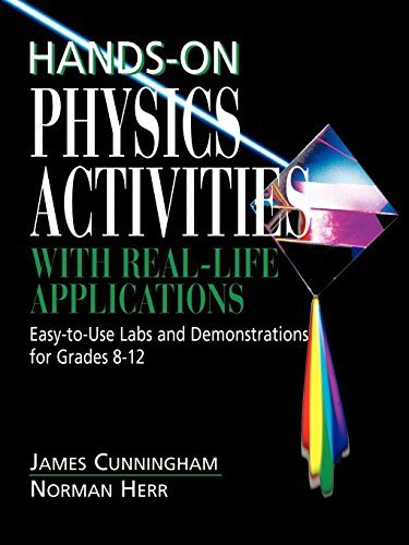 Use Labs - Hands-On Physics Activities with Real-Life Applications: Easy-to-Use Labs and Demonstrations for Grades 8 - 12