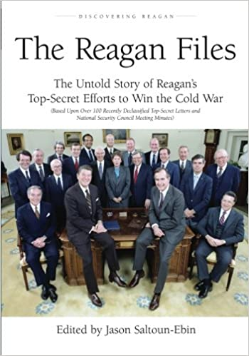 The Reagan Files: The Untold Story of Reagan's Top-Secret Efforts to Win the Cold War (Based on Recently Declassified Letters and National Security Council Meeting Minutes): Volume 1
