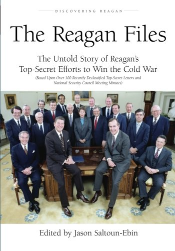 The Reagan Files: The Untold Story of Reagan's Top-Secret Efforts to Win the Cold War (Based on Recently Declassified Le