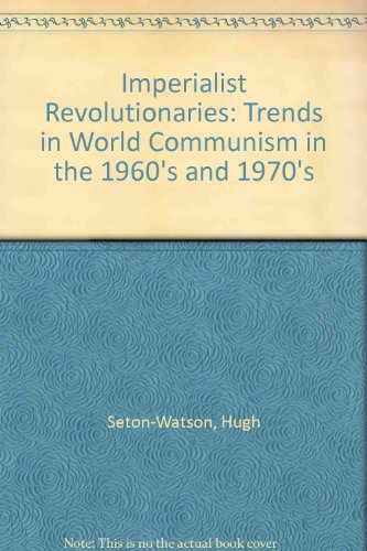 Imperialist Revolutionaries: Trends in World Communism in the 1960's and 1970's