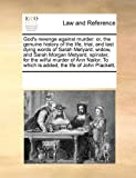God's revenge against murder: or, the genuine history of the life, trial, and last dying words of Sarah Metyard, widow, and Sarah Morgan Metyard, spinster, for the wilful murder of Ann Nailor, to which Is added, the life of John Plackett,, See Notes Multiple Contributors, 1171186649