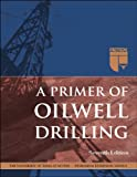 A Primer of Oilwell Drilling, Bommer, Paul Michael and Baker, Ron, 0886982278