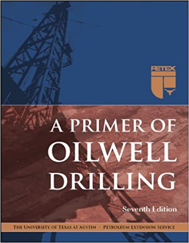 A Primer of Oilwell Drilling, 7th Ed : Dr  Paul M  Bommer