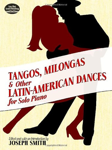 Tangos, Milongas and Other Latin-American Dances for Solo Piano (Dover Song Collections)