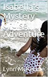 Isabella's  Mystery Cruise Adventure (Isabella's  Adventures Book 1)