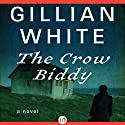 The Crow Biddy: A Novel Audiobook by Gillian White Narrated by Dina Pearlman