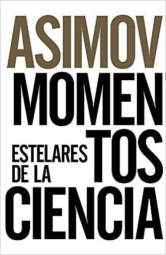 Momentos Estelares De La Ciencia Libros Singulares Ls Spanish Edition Asimov Isaac Paredes Larrucea Miguel 9788491043652 Books