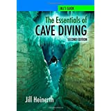 NEW! The Essentials of Cave Diving - Second Edition Updated with latest techniques, equipment and practices for Scuba Diving in Caves and Caverns using open circuit, side mount and rebreathers. by Jill Heinerth (2014-01-01)