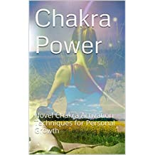 Chakra Power: Novel Energy Centers Activation Techniques for Chakra Balancing