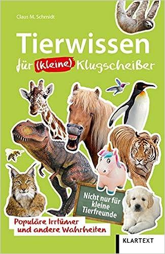 Tierwissen für (kleine) Klugscheißer: Populäre Irrtümer und andere Wahrheiten