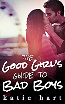 A Good Girl's Guide To Bad Boys by [Hart, Katie]