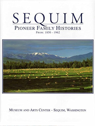 Sequim: Pioneer Family Histories From 1850-1962