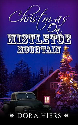 Christmas on Mistletoe Mountain: an utterly charming Christian romance by [Hiers, Dora]