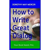 How to Write Great Dialog: Your Book Needs This (How to For You)