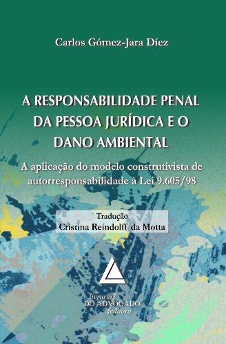 A Responsabilidade Penal da Pessoa Jurídica e o dano Ambiental : A Aplicação do Modelo Construtivista de Autorresponsabilidade à Lei 9.605/98