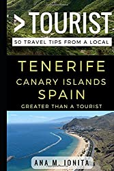 Greater Than a Tourist - Tenerife Canary Islands Spain: 50 Travel Tips from a Local