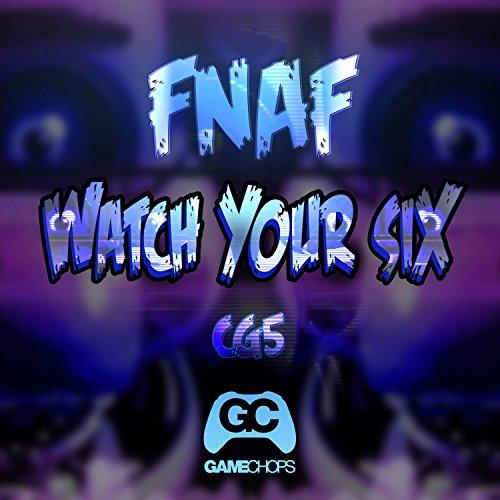 Watch Your Six (Fnaf) ()