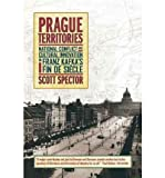img - for [(Prague Territories: National Conflict and Cultural Innovation in Franz Kafka's Fin De Siecle)] [Author: Scott Spector] published on (August, 2002) book / textbook / text book