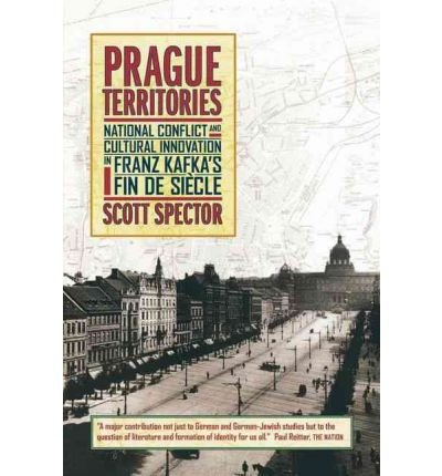 [(Prague Territories: National Conflict and Cultural Innovation in Franz Kafka's Fin De Siecle)] [Author: Scott Spector] published on (August, 2002)