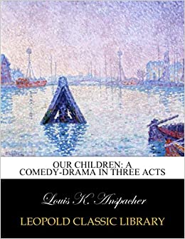 Book Our children: a comedy-drama in three acts