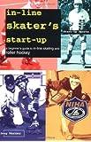 IN-LINE SKATER'S START-UP: Beginner's Guide to In-line Skating and Roller Hockey (Start-Up Sports)