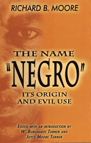 The Name 'Negro' Its Origin and Evil Use by Brand: Black Classic Press