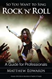 So You Want to Sing Rock 'n' Roll : A Guide for Professionals, Edwards, Matthew, 1442231939