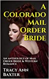 A Colorado Mail Order Bride: An anthology of Mail Order Bride & Western Romance