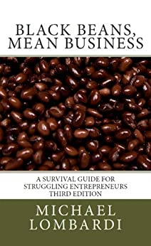 Black Beans, Mean Business: a survival guide for struggling entrepreneurs by [Lombardi, Michael]