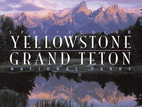 Books : Spectacular Yellowstone and Grand Teton National Parks