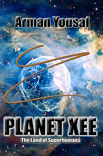Amazon com: PLANET XEE: The Land of Superhumans eBook: Arman Yousaf
