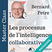 Les processus de l'intelligence collaborative (Master Class) | Bernard Petre