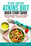 The New Atkins Diet Quick Start Guide: A Faster, Simpler Way to Lose Weight and Feel Great – Starting Today!